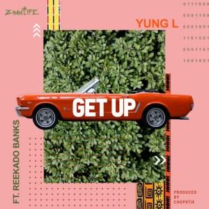 Yung L - Get Up (ft. Reekado Banks)